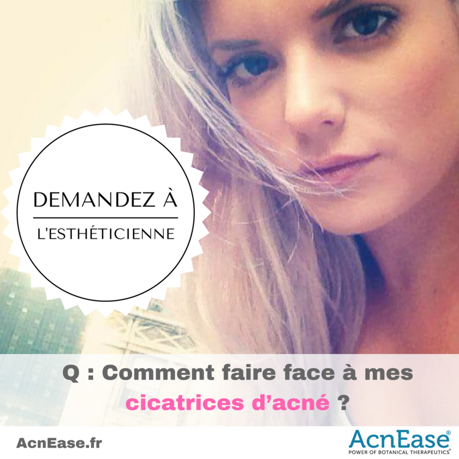 Q : Comment faire face à mes cicatrices d'acné ?